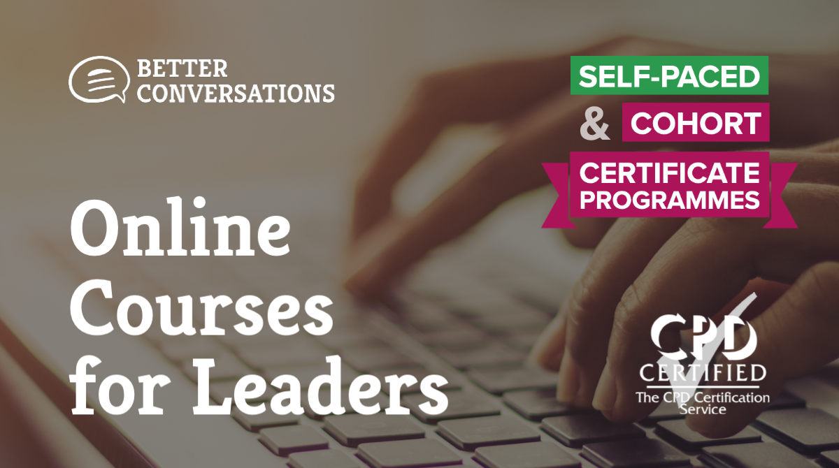 Better Conversations for Leaders —Online Courses, Podcast, Videos and more