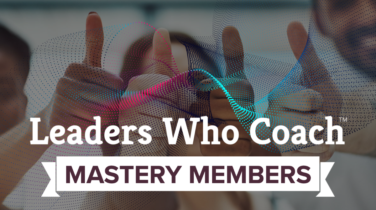 Leaders Who Coach™️ Mastery Members [beta]