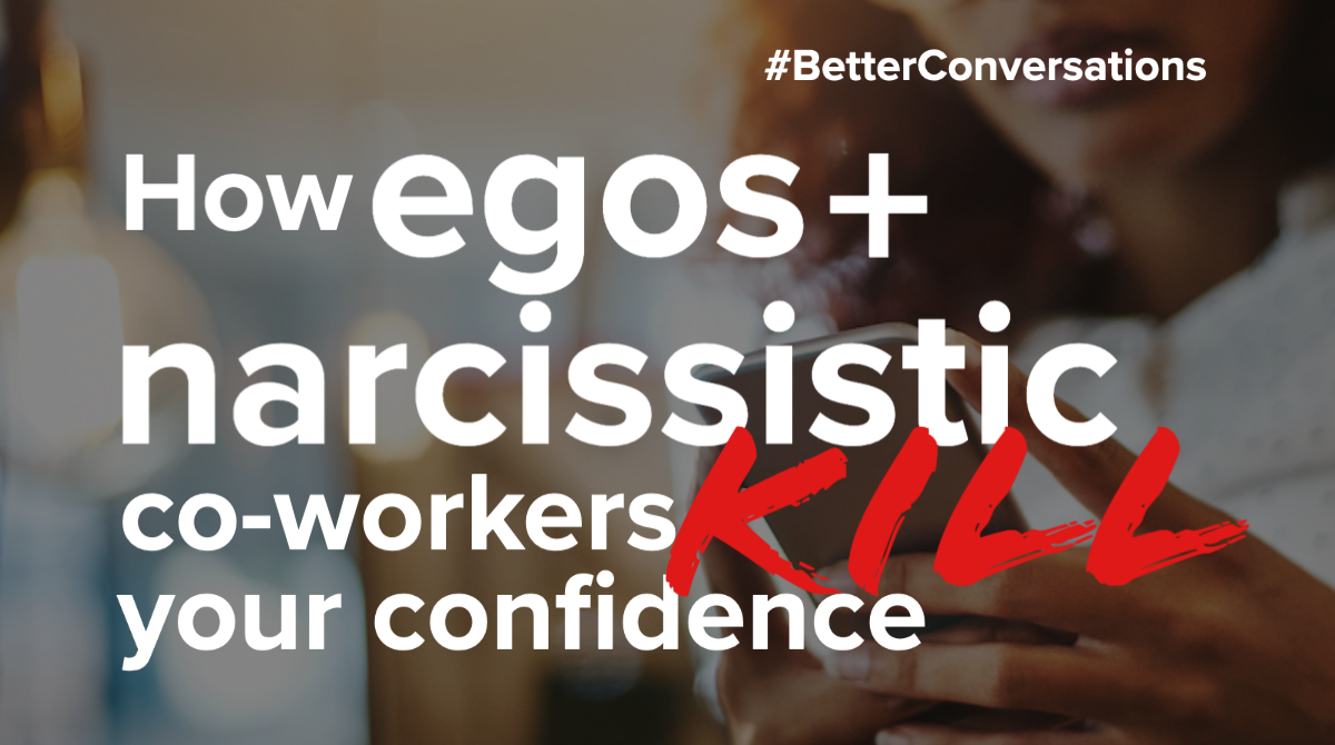How egos and narcissistic co-workers kill your confidence