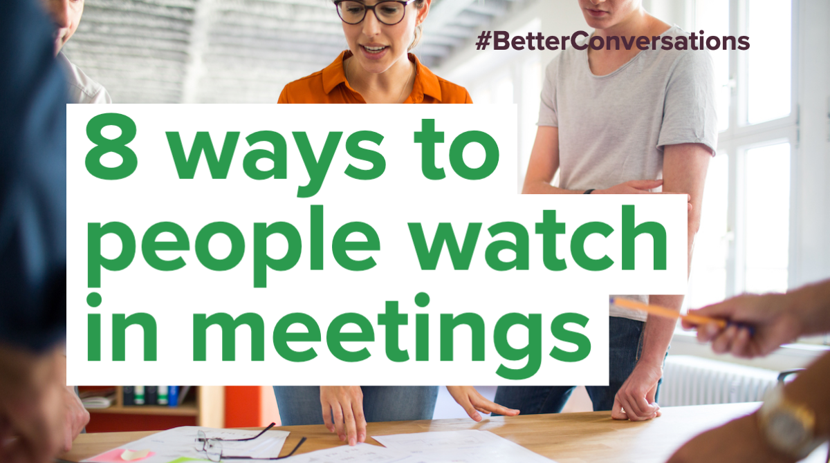 8 ways to people watch in meetings   Better Conversations