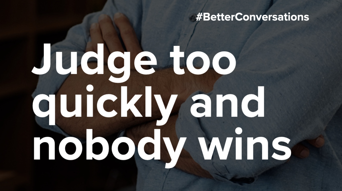 Judge too quickly and nobody wins   Better Conversations